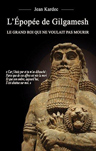 L'Épopée de Gilgamesh : Le grand roi qui ne voulait pas mourir